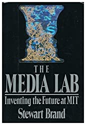 The Media Lab: Inventing the Future at M.I.T. by Stewart Brand (1987-09-15)