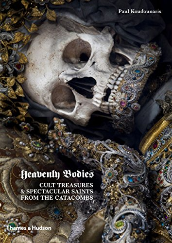 Heavenly Bodies: Cult Treasures & Spectacular Saints from the Catacombs by Paul Koudounaris (2-Sep-2013) Hardcover