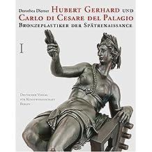 Hubert Gerhard und Carlo di Cesare. 2Bde. Bd. 1: Text, Dokumente und Anhang. Bd. 2: Katalog und Bibliographie.