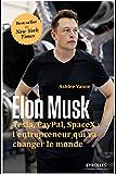 Elon Musk: Tesla, Paypal, SpaceX : l''entrepreneur qui va changer le monde.