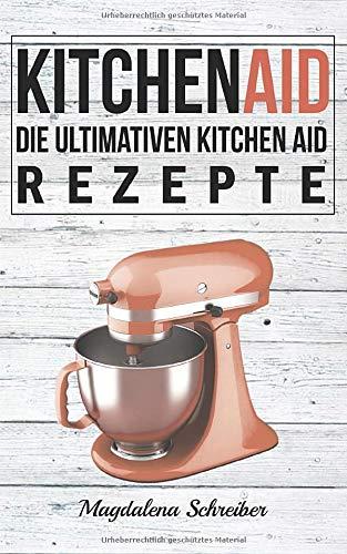 Kitchen Aid: Die ultimativen Kitchen Aid
