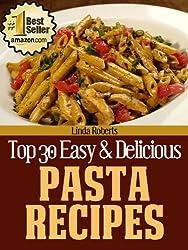 Pasta Recipes (Top 30 Easy & Delicious Recipes Book 7)
