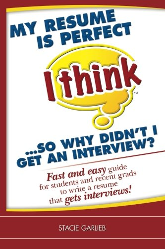 My resume is perfect (I think)...so why didn't I get an interview?: Fast and easy guide for students and recent grads to write a resume that gets interviews! (I Think Career Skills)