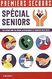Premiers secours spécial seniors : Le livre qui va vous apprendre à sauver des vies