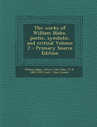The Works of William Blake, Poetic, Symbolic, and Critical Volume 2 - Primary Source Edition