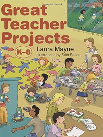 Great Teacher Projects: K-8 by Laura Mayne (2009-07-30)