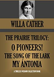 O PIONEERS!, SONG OF THE LARK & MY ÁNTONIA: THE PRAIRIE TRILOGY (Timeless Wisdom Collection Book 1501) (English Edition)
