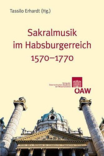 Sakralmusik im Habsburgerreich 1570-1770 (Sitzungsberichte der philosophisch-historischen Klasse, Band 29)