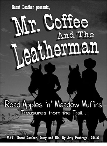 Mr. Coffee and the Leatherman: Road Apples and Meadow Muffins, treasures from the trail... (Burnt Leather Book 1) (English Edition)