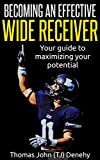 Becoming an Effective Wide Receiver: Your guide to maximizing your potential (English Edition)