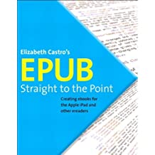 EPUB Straight to the Point: Creating ebooks for the Apple iPad and other ereaders (One-Off) by Elizabeth Castro (2010-08-07)