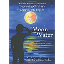 A Moon on Water: Activities & stories for Developing Children's Spiritual Intelligence