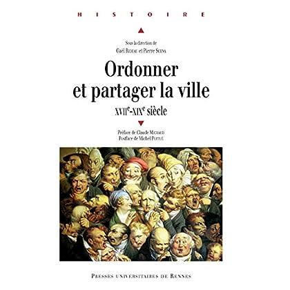 Ordonner et partager la ville: XVIIe-XIXe siècle (Histoire)