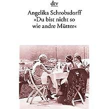 """""""Du bist nicht so wie andre Mütter"""": Die Geschichte einer leidenschaftlichen Frau (Fiction, Poetry & Drama)"""