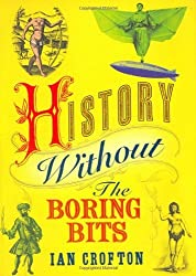 History Without the Boring Bits: A Curious Chronology of the World by Ian Crofton (2007-09-06)