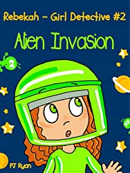 Rebekah - Girl Detective #2: Alien Invasion (a fun short story mystery for children ages 9-12)
