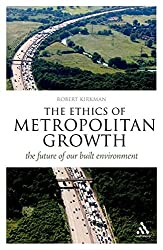 The Ethics of Metropolitan Growth: the future of our built environment (Think Now)