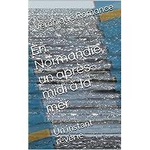 En Normandie, un après-midi à la mer: Un instant rêverie (French Edition)