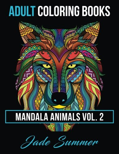 Adult Coloring Books: Animal Mandala Designs and Stress Relieving Patterns for Anger Release, Adult Relaxation, and Zen: Volume 2 (Mandala Animals) par Jade Summer