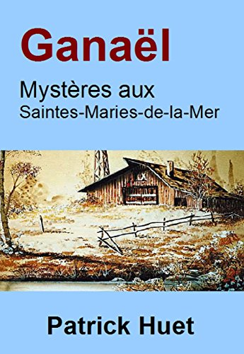 Ganaël : mystères aux Saintes Maries de la Mer (Ganaël le dernier des elfes t. 2) par Patrick Huet