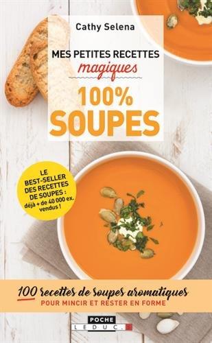 Mes petites recettes magiques soupes : 100 recettes de soupes aromatiques pour mincir et rester en forme par Cathy Selena