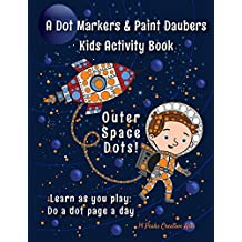 A Dot Markers & Paint Daubers Kids Activity Book: Outer Space Dots: Learn as you play: Do a dot page a day (Adventure)