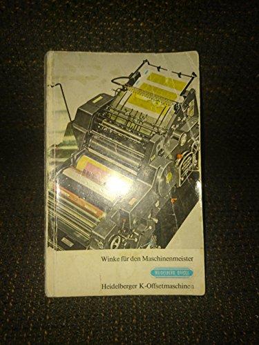 Heidelberg Druckmaschine (Winke für den Maschinenmeister. Heidelberger K-Offsetmaschinen. Eine Zusammenstellung von drucktechnischen Ratschlägen. Für den Drucker an den Heidelberger K-Offsetmaschinen, KOR, KORA, KORD, KORS)
