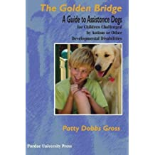 The Golden Bridge: A Guide to Assistance Dogs for Children with Social, Emotional, and Educational Challenges: A Guide to Assistance Dogs for Children ... (New Discoveries in the Human-animal Bond)