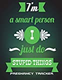 I'm A Smart Person I Just Do Stupid Things: Pregnancy Tracker: Enjoy Life Quotes, Pregnancy Record Book Large Print 8.5