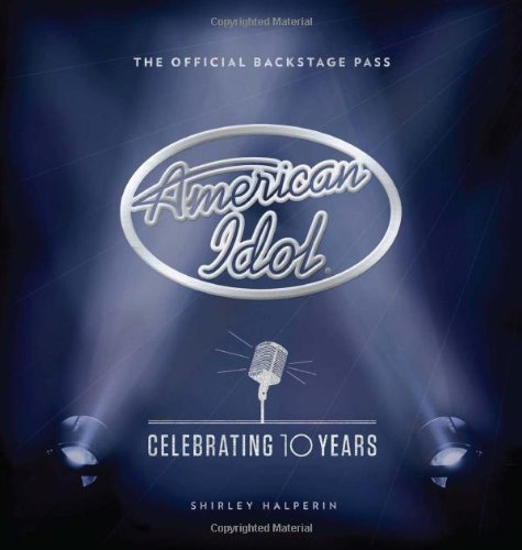 american-idol-celebrating-10-years-the-official-backstage-pass