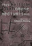 Physikalische Phänomene des Mediumismus - Eine Forschung über die Telekinese, den Spiritismus und seine Medien