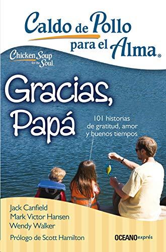 Caldo de pollo para el alma. Gracias, papá (Spanish Edition) (Caldo De Pollo Para El Alma)