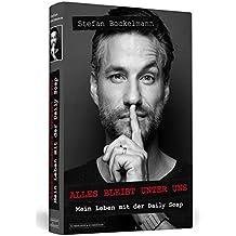 Stefan Bockelmann: Alles bleibt unter uns. Mein Leben mit der Daily Soap. Handsignierte Erstausgabe von 3.333 Exemplaren
