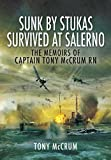 Sunk by Stukas, Survived at Salerno: The Memoirs of Captain Tony McCrum RN
