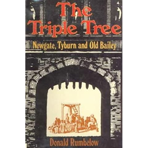 The Triple Tree: Newgate, Tyburn, and Old Bailey by Donald Rumbelow (1982-08-01)