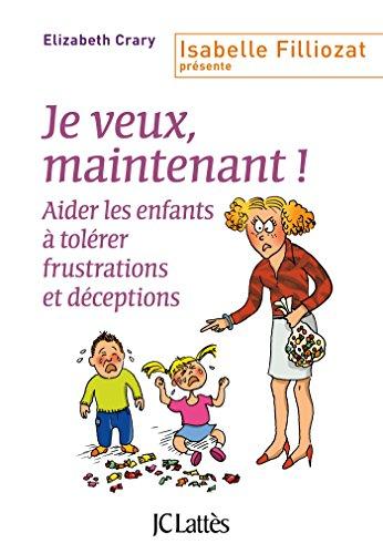 Je veux, maintenant ! (Parent + (Isabelle Filliozat présente)) (French Edition)