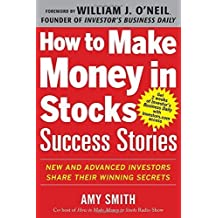 How to Make Money in Stocks Success Stories: New and Advanced Investors Share Their Winning Secrets by Amy Smith (2013-01-08)
