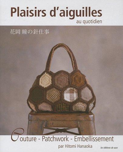 Plaisirs d'aiguilles au quotidien : Couture, patchwork, embellissement par Hitomi Hanaoka
