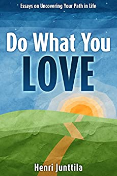 Do What You Love: Essays on Uncovering Your Path in Life (English Edition) von [Junttila, Henri]