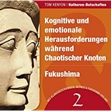 Kognitive und emotionale Herausforderungen während Chaotischer Knoten & Fukushima: Zwei Botschaften der Hathoren (Hörbuch mit Klanggeschenken)
