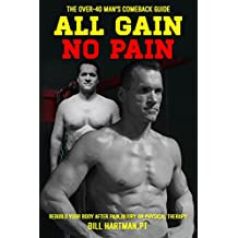 ALL GAIN, NO PAIN: The Over-40 Man's Comeback Guide to Rebuild Your Body After Pain, Injury, or Physical Therapy (English Edition)