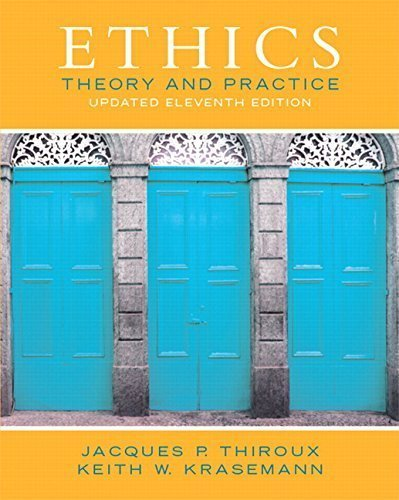 Ethics: Theory and Practice (Updated Edition) (11th Edition) 11th edition by Thiroux, Jacques P., Krasemann, Keith W. (2014) Paperback