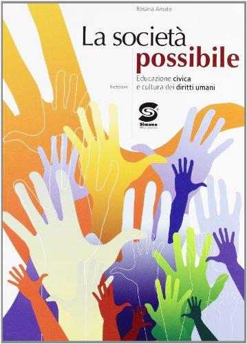 La società possibile. Educazione civica e cultura dei diritti umani. Per il biennio delle Scuole superiori