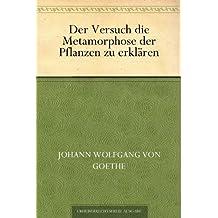 Der Versuch die Metamorphose der Pflanzen zu erklären (German Edition)