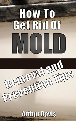 How To Get Rid Of Mold: Removal and Prevention Tips (English Edition)