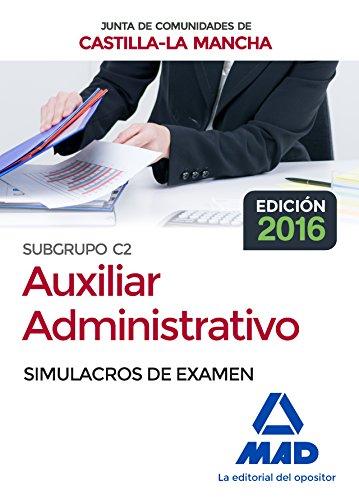 Cuerpo Auxiliar Administrativo (Subgrupo C2) de la Junta de Comunidades de Castilla-La Mancha. Simulacros de examen