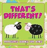 That's Different!: Opposites Books for Kids: Early Learning Books K-12 (Baby & Toddler Opposites Books)