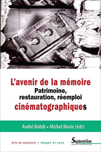 L'avenir de la mémoire: Patrimoine, restauration et réemploi cinématographiques (Arts du spectacle – Images et sons) par Michel Marie