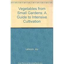 Vegetables from Small Gardens: A Guide to Intensive Cultivation by Joy Larkcom (1986-04-03)
