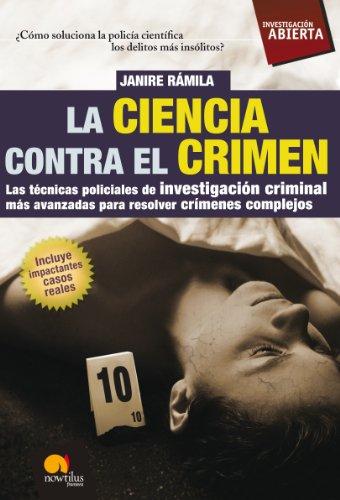 La ciencia contra el crimen: Las técnicas policiales de investigación criminal más avanzadas para resolver crímenes complejos. por Nuria Janire Rámila